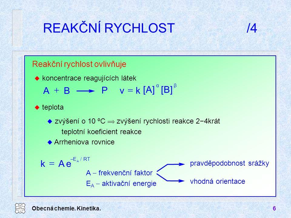 REAKČNÍ RYCHLOST /4 P A B + [B] [A] k v = e k =